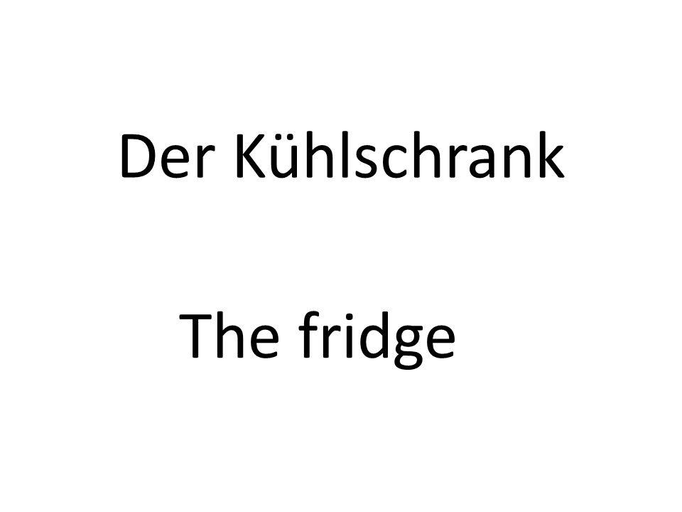 Der Kühlschrank The fridge