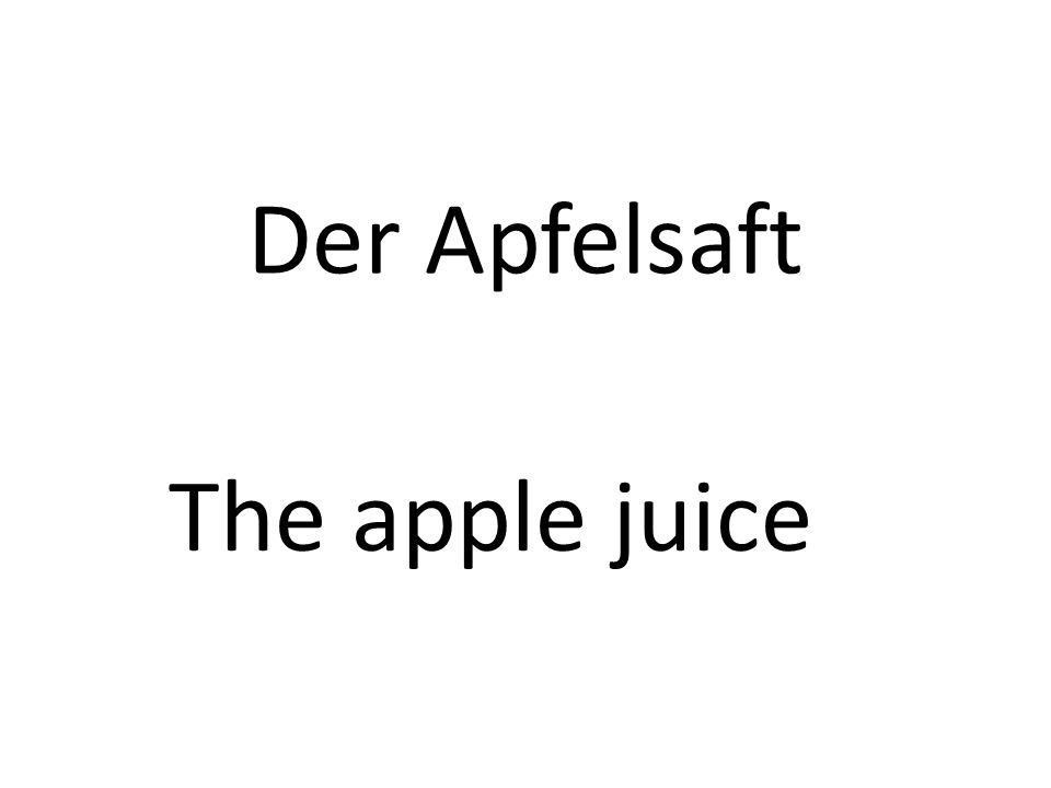 Der Apfelsaft The apple juice