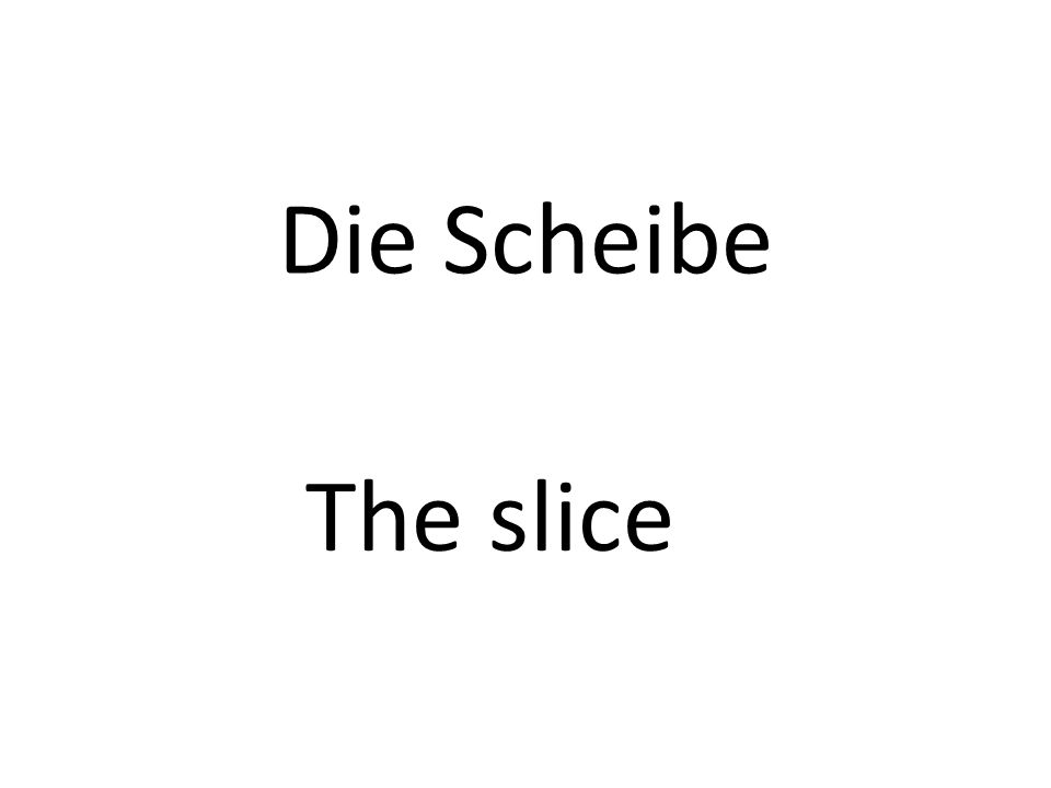 Die Scheibe The slice