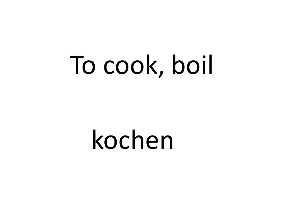 To cook, boil kochen