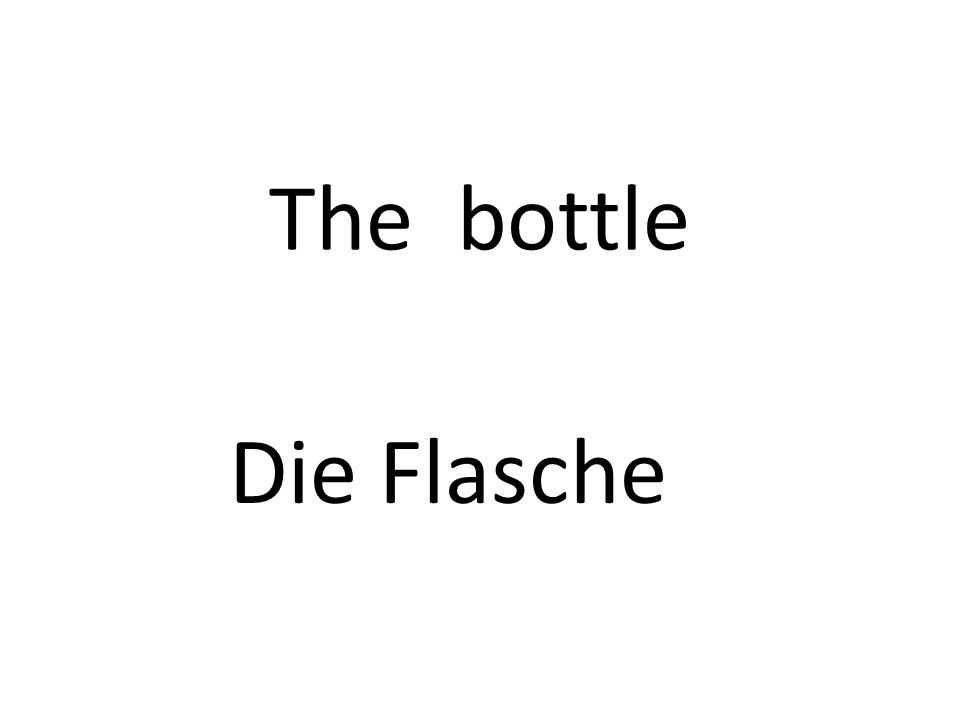 The bottle Die Flasche