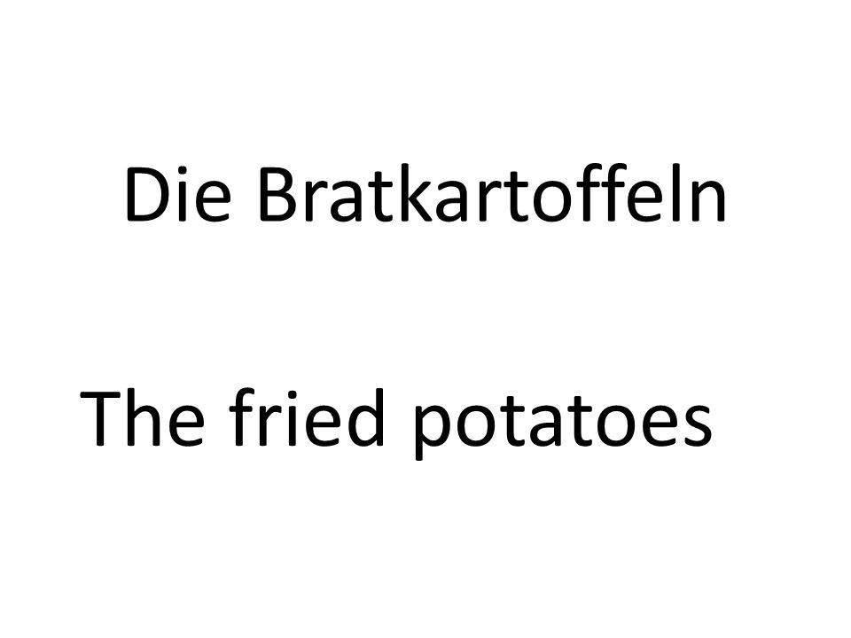 Die Bratkartoffeln The fried potatoes