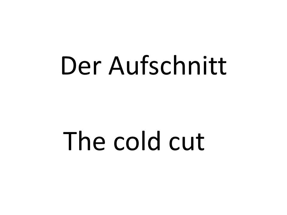 Der Aufschnitt The cold cut