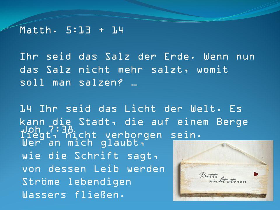 Matth. 5:13 + 14 Ihr seid das Salz der Erde.