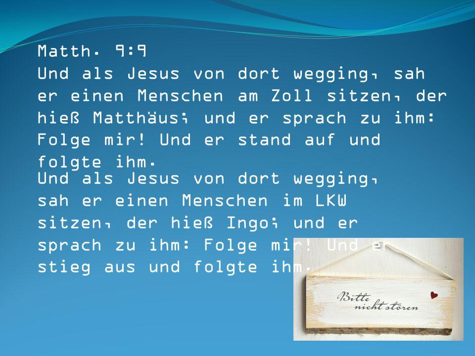 Und als Jesus von dort wegging, sah er einen Menschen im LKW sitzen, der hieß Ingo; und er sprach zu ihm: Folge mir.