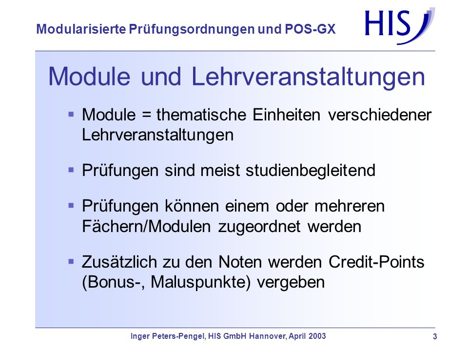 Inger Peters-Pengel, HIS GmbH Hannover, April 2003 3 Modularisierte Prüfungsordnungen und POS-GX Module und Lehrveranstaltungen Module = thematische E