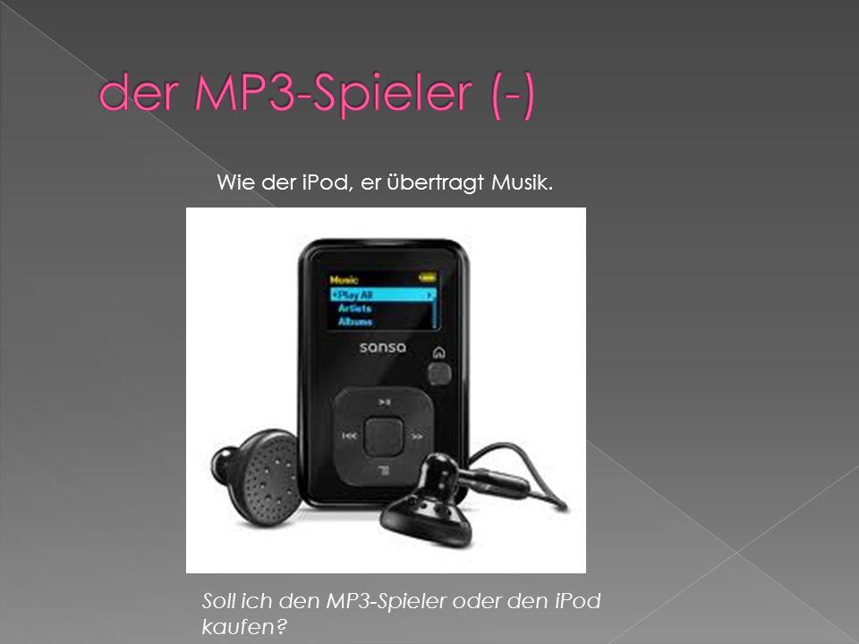 Wie der iPod, er übertragt Musik. Soll ich den MP3-Spieler oder den iPod kaufen?