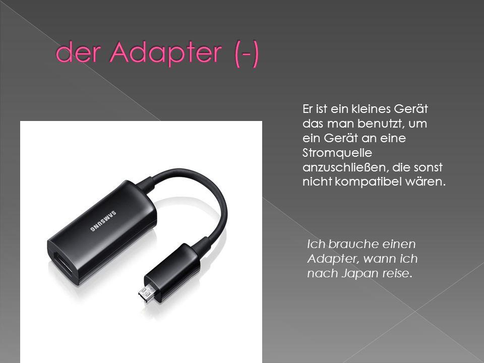 Er ist ein kleines Gerät das man benutzt, um ein Gerät an eine Stromquelle anzuschließen, die sonst nicht kompatibel wären.