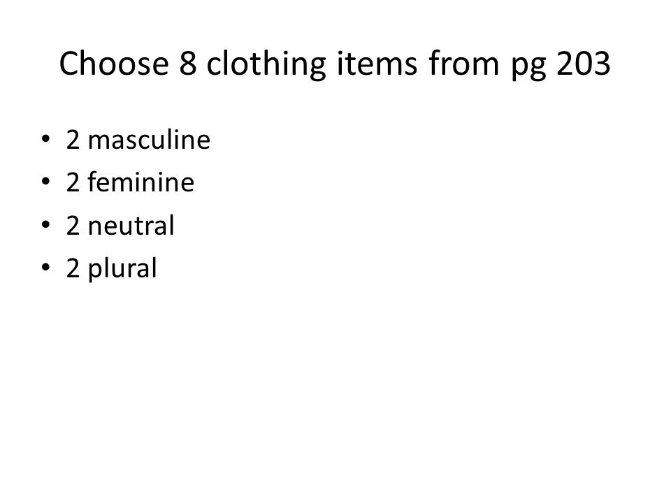 Choose 8 clothing items from pg 203 2 masculine 2 feminine 2 neutral 2 plural