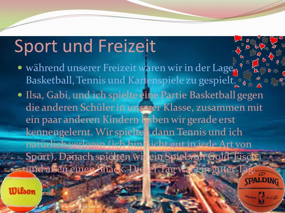 Sport und Freizeit während unserer Freizeit waren wir in der Lage, Basketball, Tennis und Kartenspiele zu gespielt.