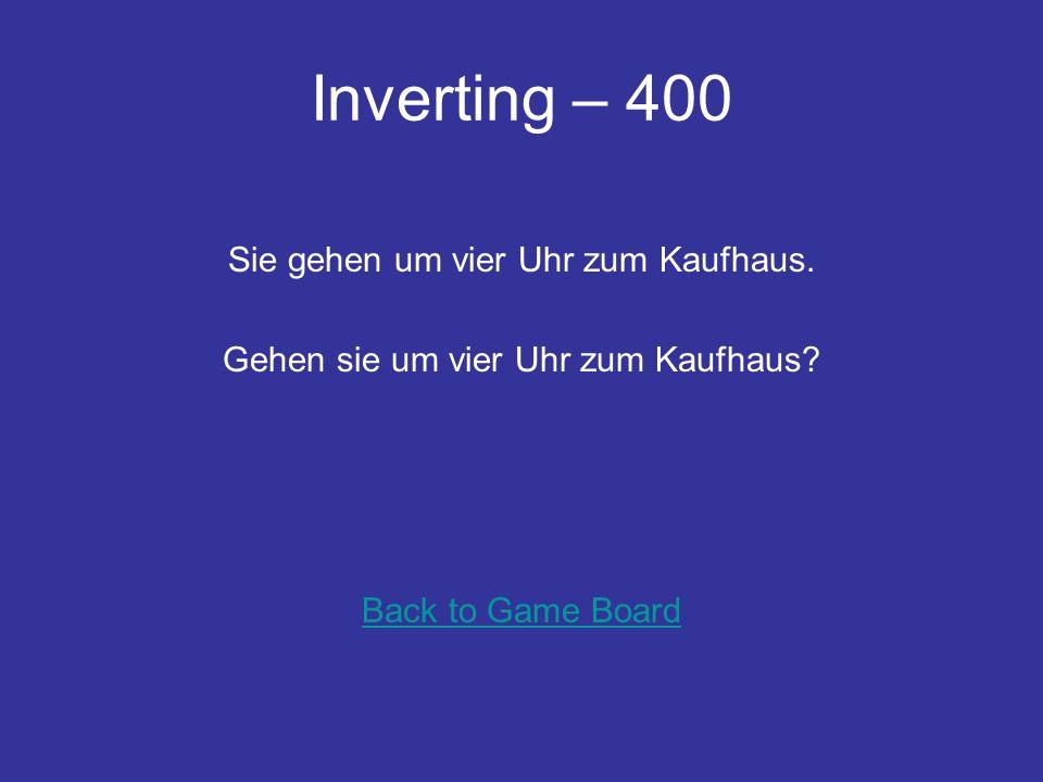 Inverting - 300 Hast du später Zeit . Du hast später Zeit. Back to Game Board