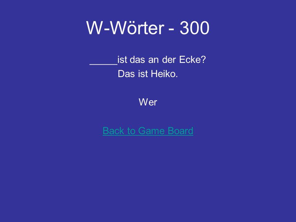 W-Wörter - 200 ___viel Uhr ist es? Es ist vierzehn Uhr zwanzig. Wie Back to Game Board