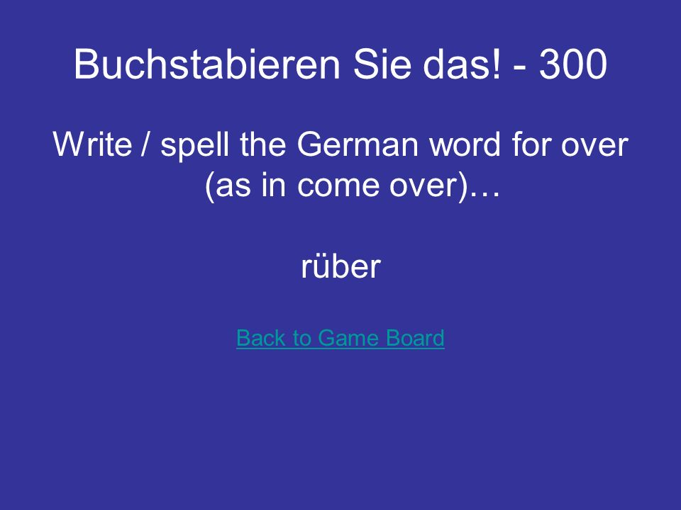 Buchstabieren Sie das! - 200 Write / spell the German word for lives… wohnt Back to Game Board