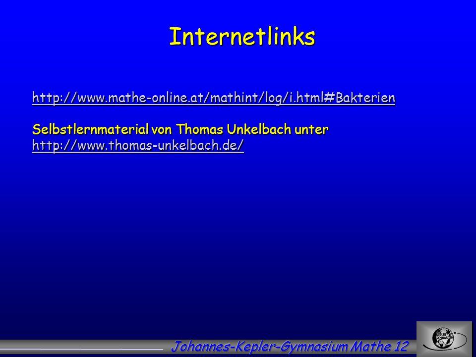 Internetlinks Internetlinks http://www.mathe-online.at/mathint/log/i.html#Bakterien http://www.mathe-online.at/mathint/log/i.html#Bakterien Selbstlern