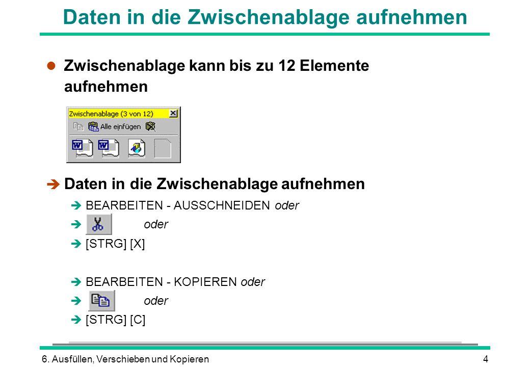 6. Ausfüllen, Verschieben und Kopieren4 Daten in die Zwischenablage aufnehmen l Zwischenablage kann bis zu 12 Elemente aufnehmen è Daten in die Zwisch