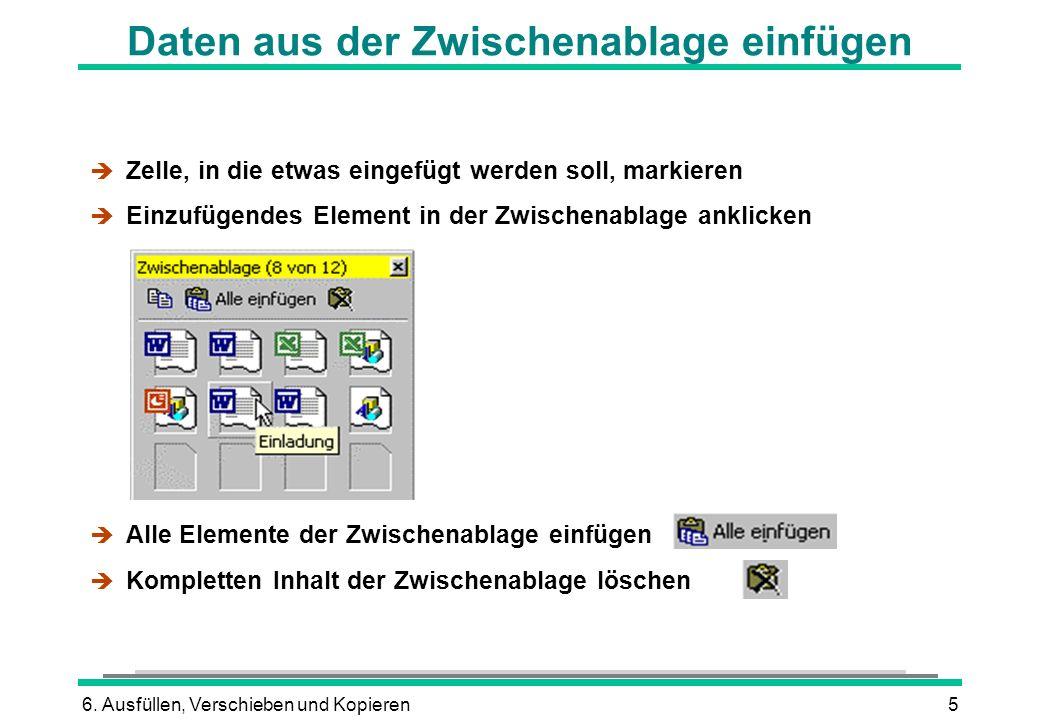 6. Ausfüllen, Verschieben und Kopieren5 Daten aus der Zwischenablage einfügen è Zelle, in die etwas eingefügt werden soll, markieren è Einzufügendes E