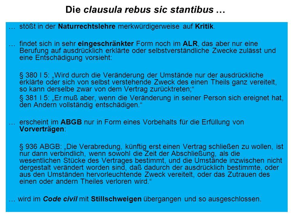 Die clausula rebus sic stantibus … … stößt in der Naturrechtslehre merkwürdigerweise auf Kritik. … findet sich in sehr eingeschränkter Form noch im AL