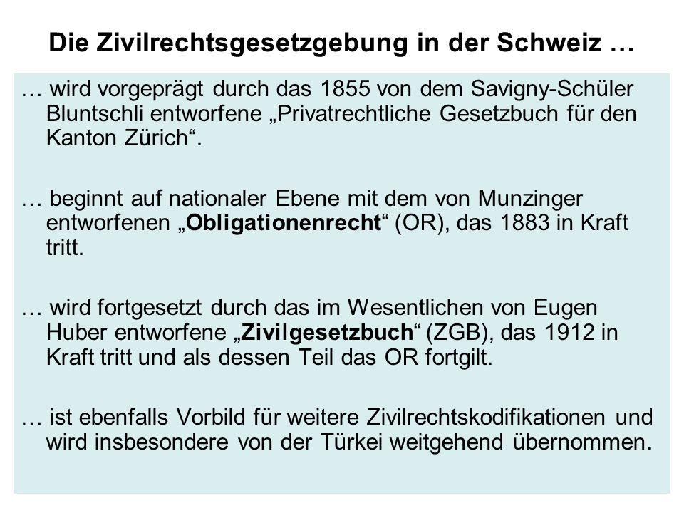 Die Zivilrechtsgesetzgebung in der Schweiz … … wird vorgeprägt durch das 1855 von dem Savigny-Schüler Bluntschli entworfene Privatrechtliche Gesetzbuc
