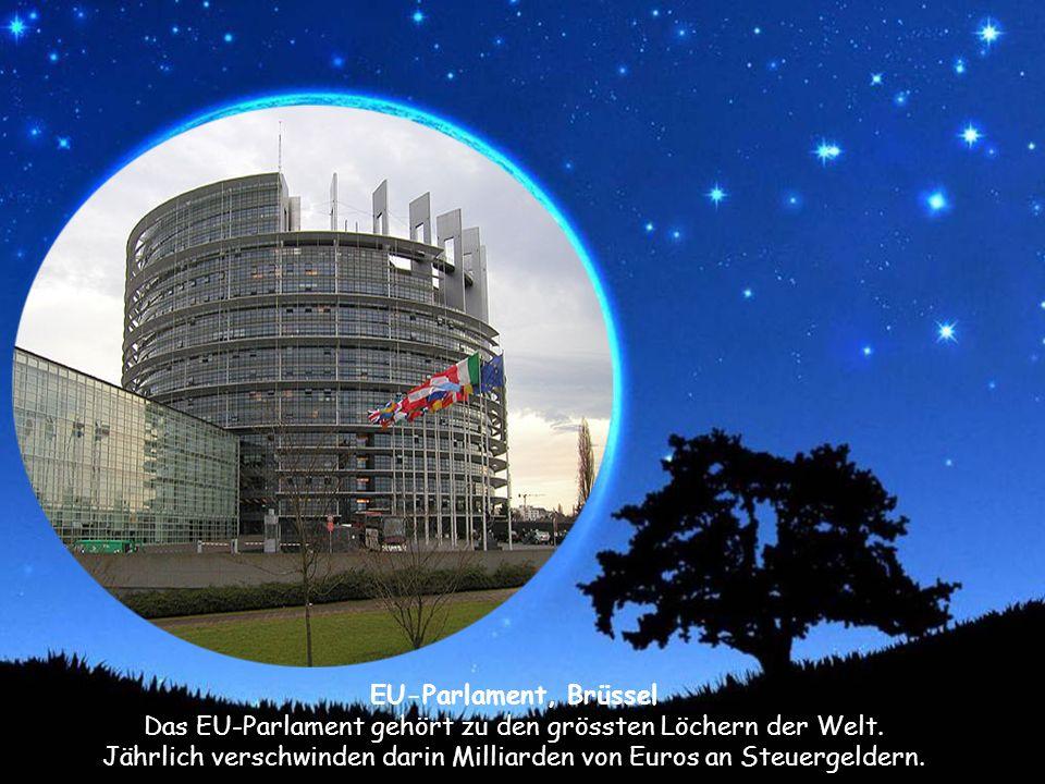 EU-Parlament, Brüssel Das EU-Parlament gehört zu den grössten Löchern der Welt.