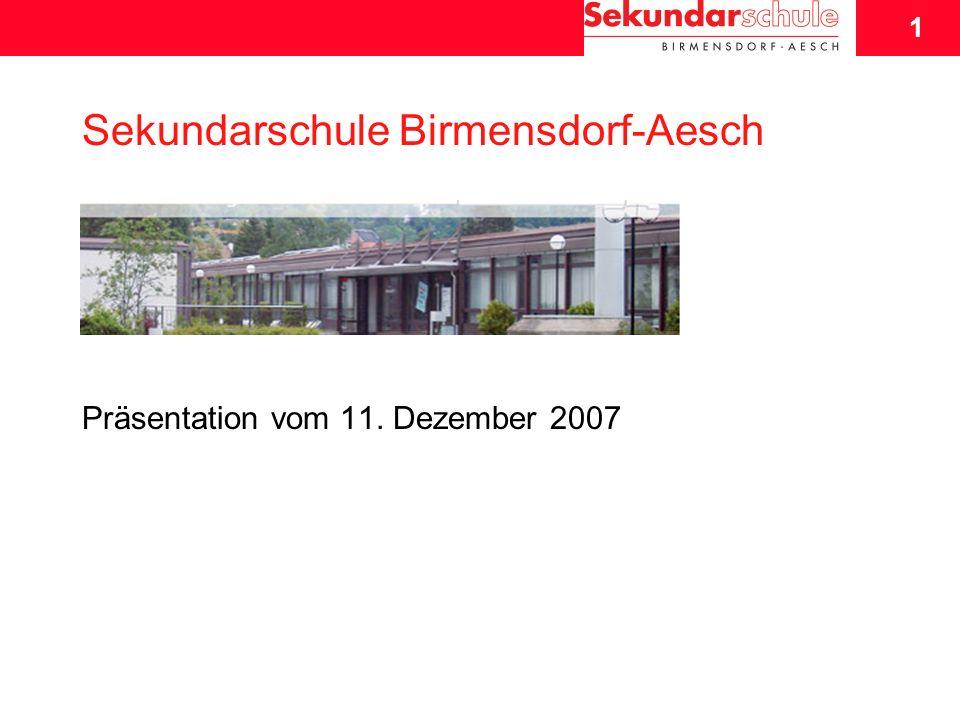 1 Schuljahresbeginn 2007/08 1 Sekundarschule Birmensdorf-Aesch Präsentation vom 11. Dezember 2007