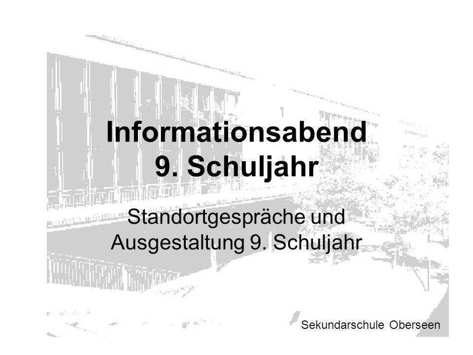 Informationsabend 9. Schuljahr Standortgespräche und Ausgestaltung 9. Schuljahr Sekundarschule Oberseen