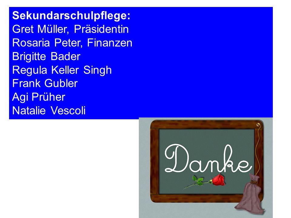 Sekundarschulpflege: Gret Müller, Präsidentin Rosaria Peter, Finanzen Brigitte Bader Regula Keller Singh Frank Gubler Agi Prüher Natalie Vescoli