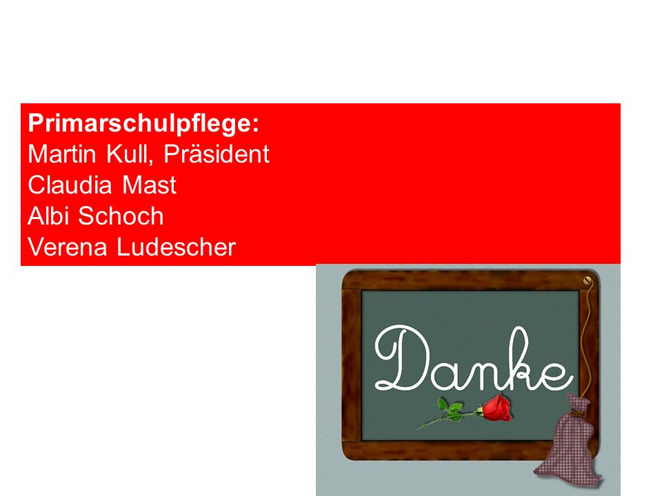 Primarschulpflege: Martin Kull, Präsident Claudia Mast Albi Schoch Verena Ludescher