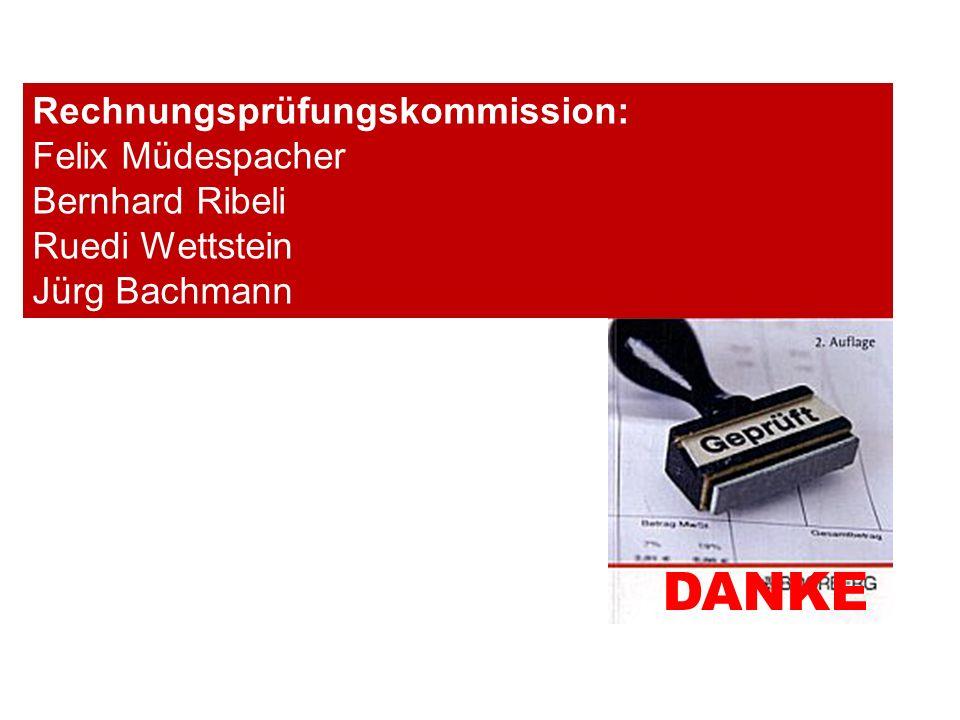 Rechnungsprüfungskommission: Felix Müdespacher Bernhard Ribeli Ruedi Wettstein Jürg Bachmann DANKE
