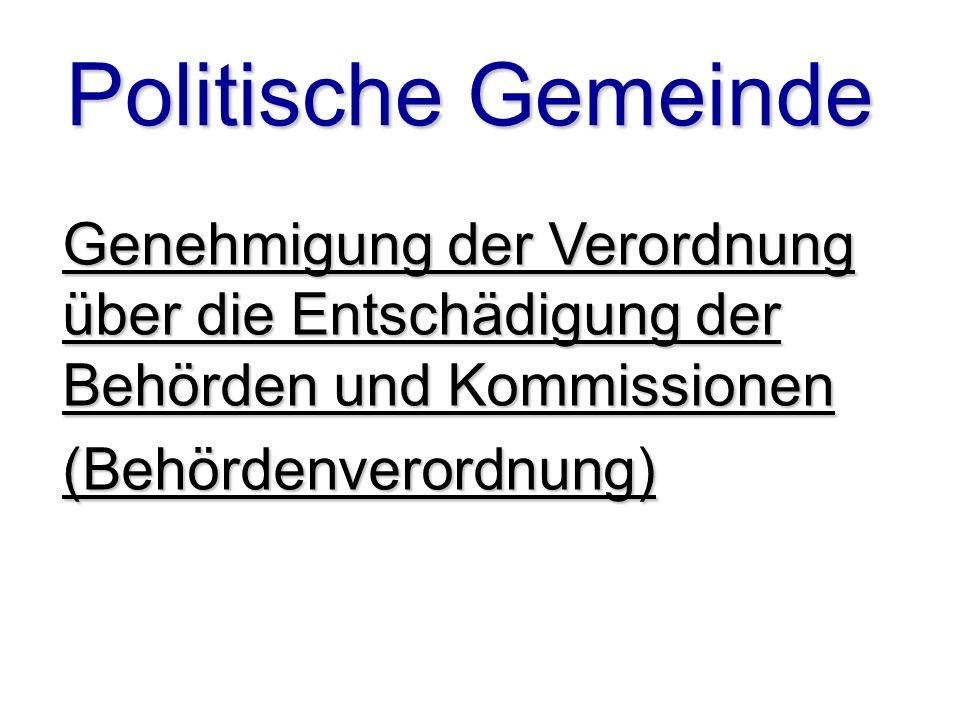 Politische Gemeinde Genehmigung der Verordnung über die Entschädigung der Behörden und Kommissionen (Behördenverordnung)