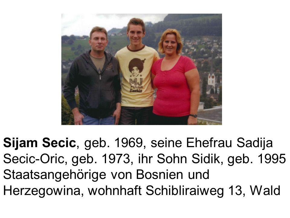 Sijam Secic, geb. 1969, seine Ehefrau Sadija Secic-Oric, geb. 1973, ihr Sohn Sidik, geb. 1995 Staatsangehörige von Bosnien und Herzegowina, wohnhaft S