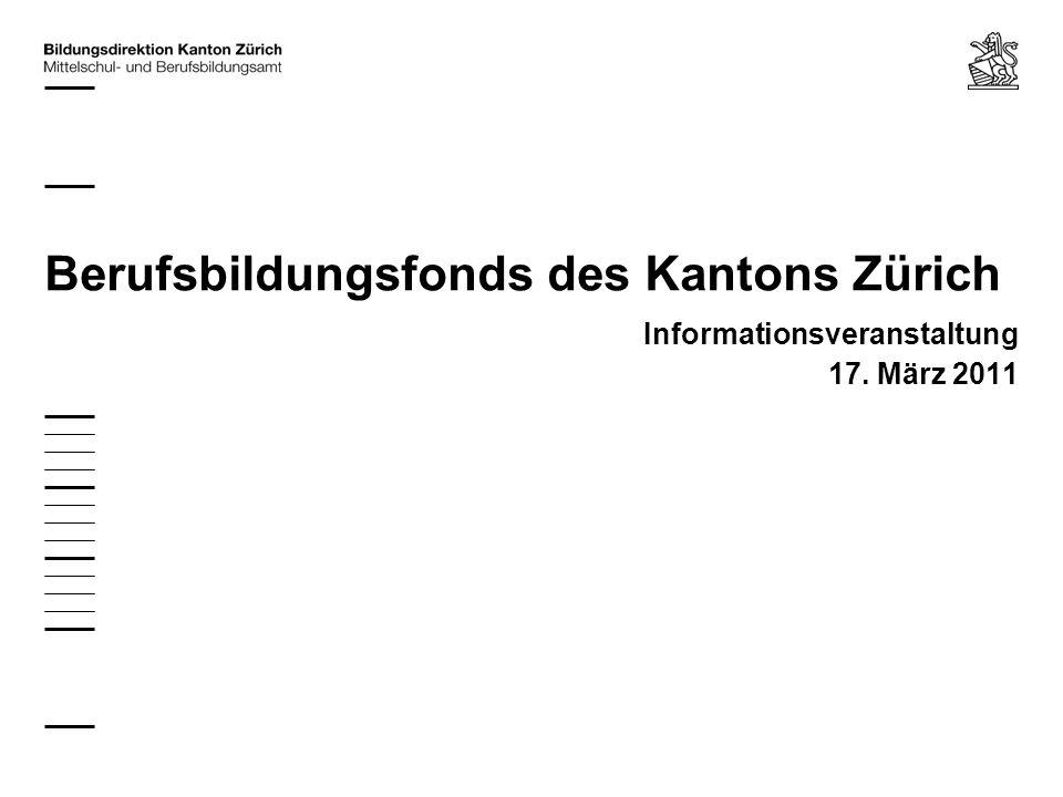 Berufsbildungsfonds des Kantons Zürich Informationsveranstaltung 17. März 2011