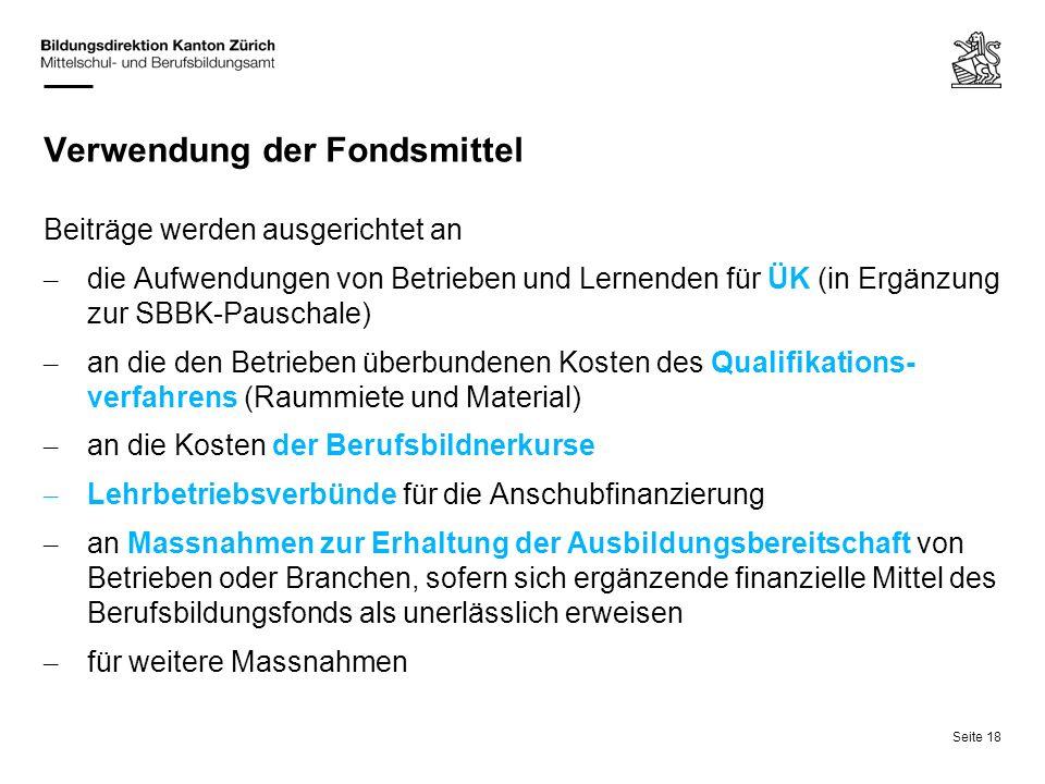 Seite 18 Verwendung der Fondsmittel Beiträge werden ausgerichtet an – die Aufwendungen von Betrieben und Lernenden für ÜK (in Ergänzung zur SBBK-Pausc
