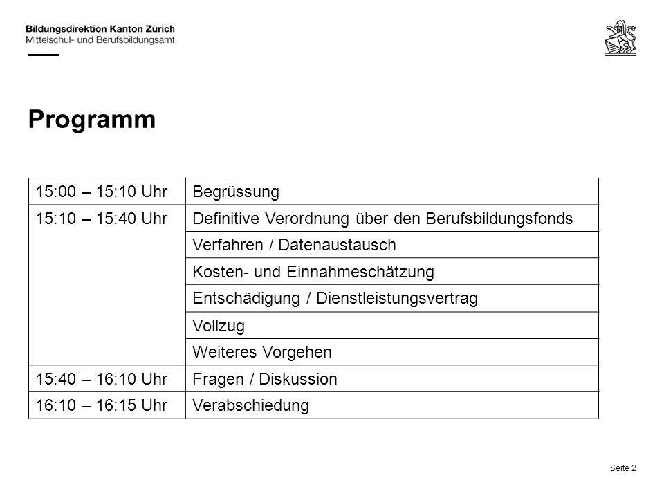 Seite 2 Programm 15:00 – 15:10 UhrBegrüssung 15:10 – 15:40 UhrDefinitive Verordnung über den Berufsbildungsfonds Verfahren / Datenaustausch Kosten- un