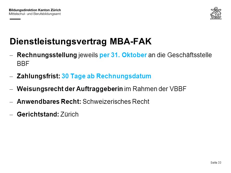 Seite 33 Dienstleistungsvertrag MBA-FAK – Rechnungsstellung jeweils per 31. Oktober an die Geschäftsstelle BBF – Zahlungsfrist: 30 Tage ab Rechnungsda