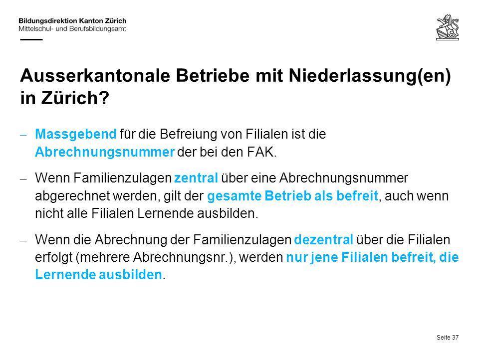 Seite 37 Ausserkantonale Betriebe mit Niederlassung(en) in Zürich? – Massgebend für die Befreiung von Filialen ist die Abrechnungsnummer der bei den F