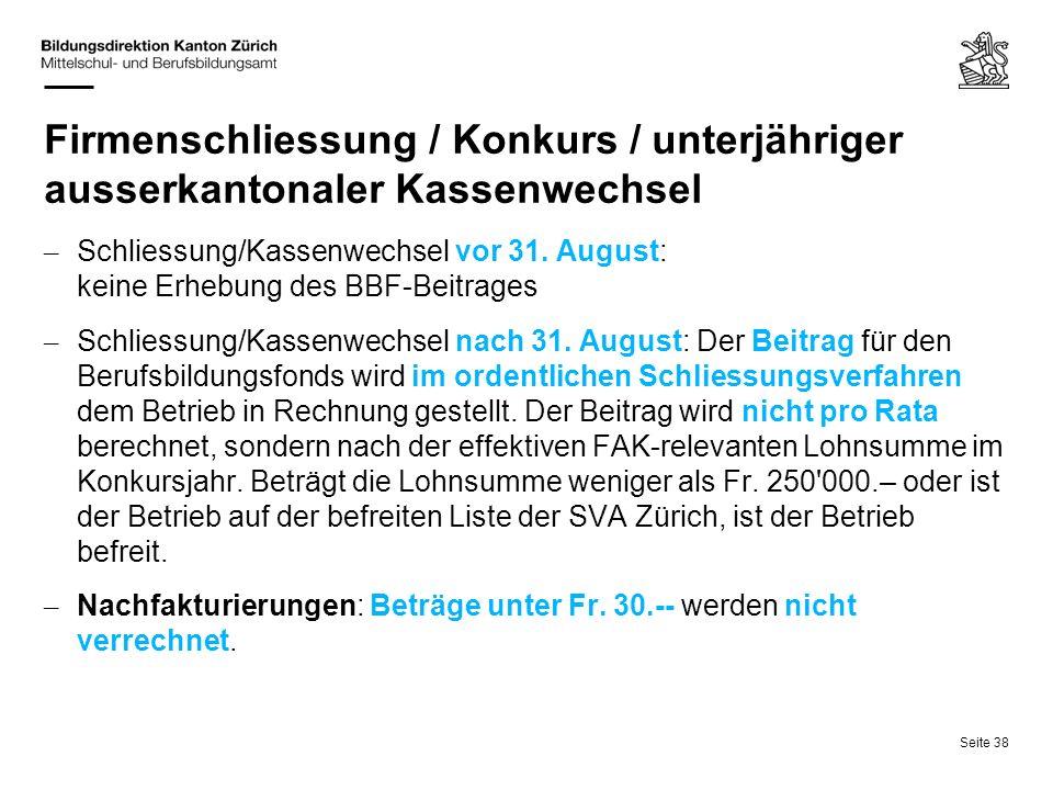 Seite 38 Firmenschliessung / Konkurs / unterjähriger ausserkantonaler Kassenwechsel – Schliessung/Kassenwechsel vor 31. August: keine Erhebung des BBF