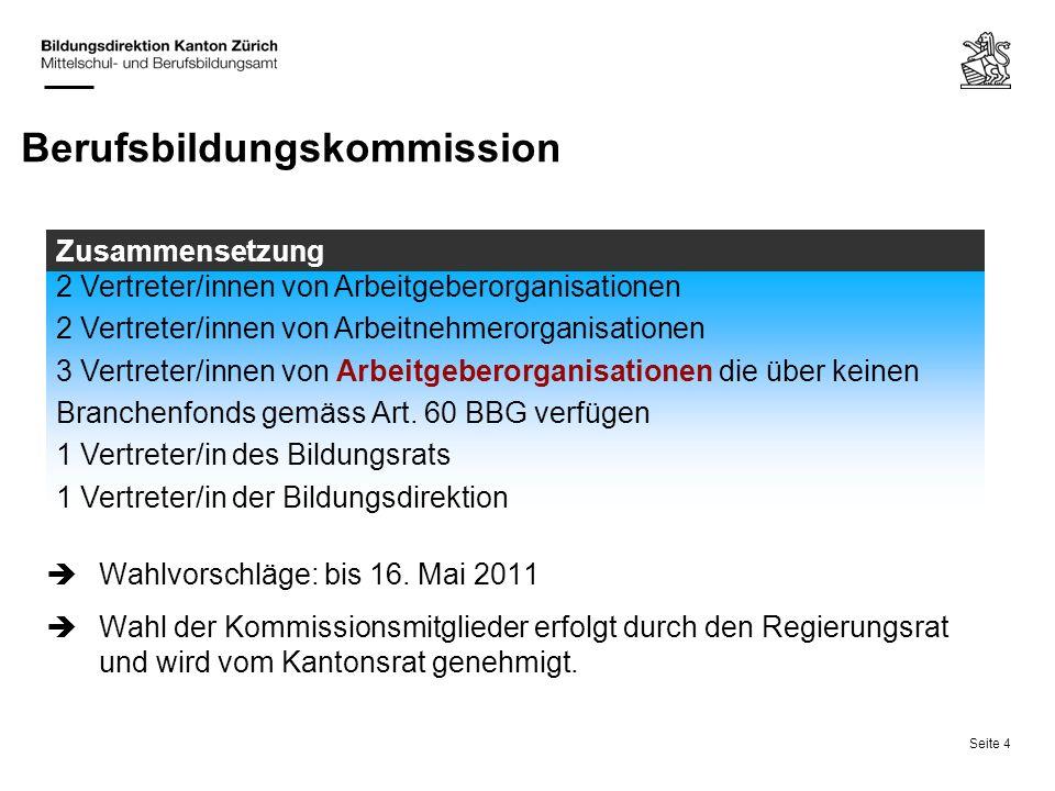 Seite 4 Berufsbildungskommission Wahlvorschläge: bis 16. Mai 2011 Wahl der Kommissionsmitglieder erfolgt durch den Regierungsrat und wird vom Kantonsr