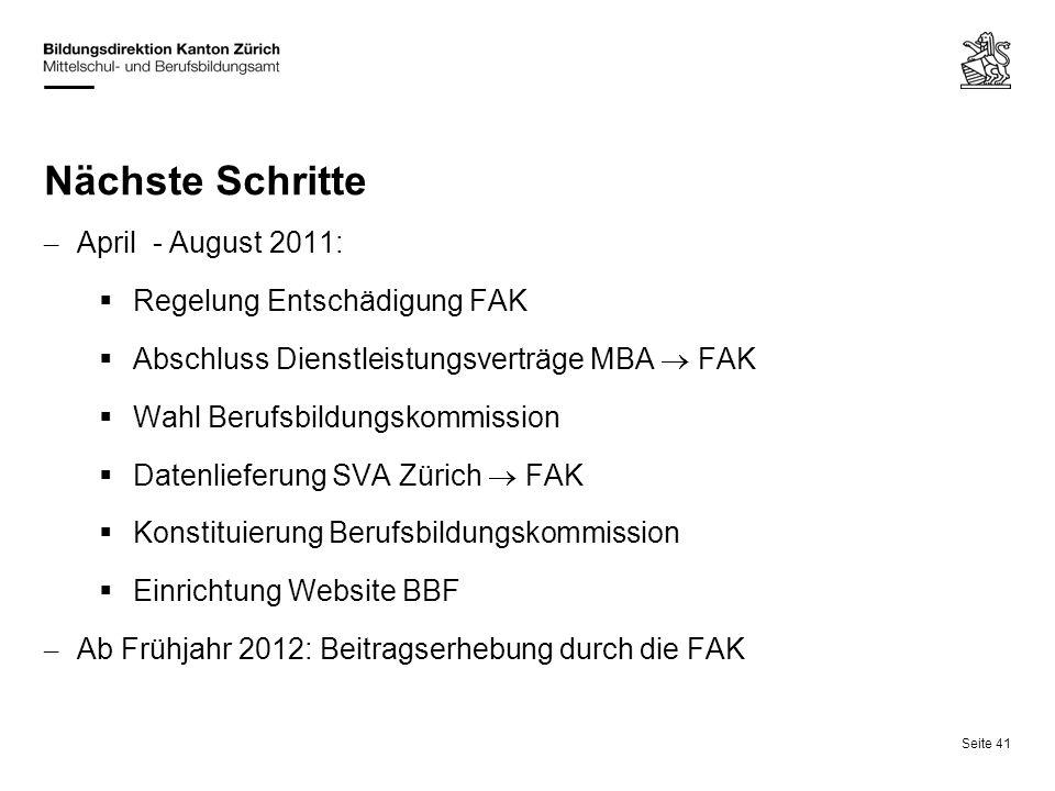 Seite 41 Nächste Schritte – April - August 2011: Regelung Entschädigung FAK Abschluss Dienstleistungsverträge MBA FAK Wahl Berufsbildungskommission Da