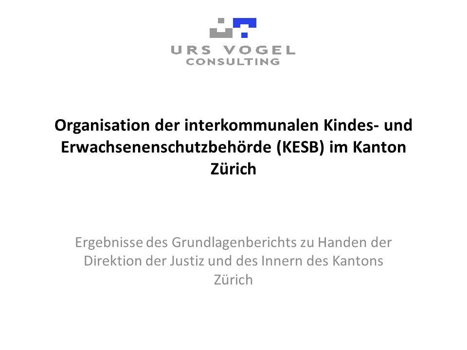 Organisation der interkommunalen Kindes- und Erwachsenenschutzbehörde (KESB) im Kanton Zürich Ergebnisse des Grundlagenberichts zu Handen der Direktio