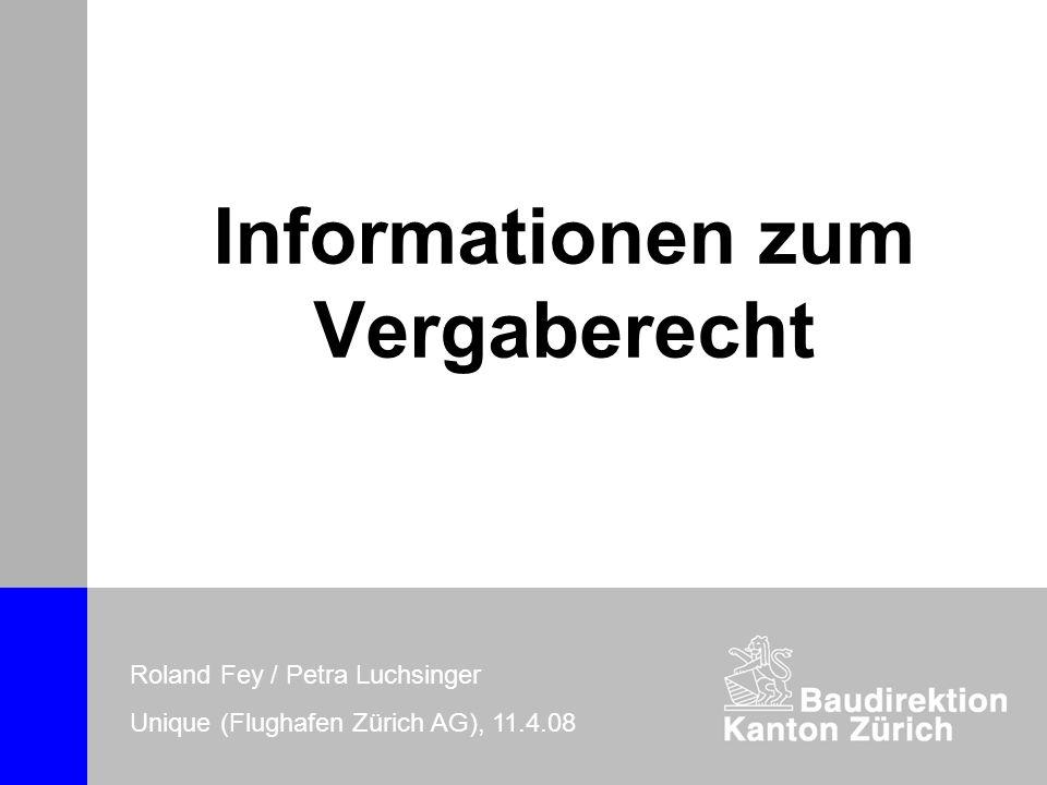 Informationen zum Vergaberecht Roland Fey / Petra Luchsinger Unique (Flughafen Zürich AG), 11.4.08
