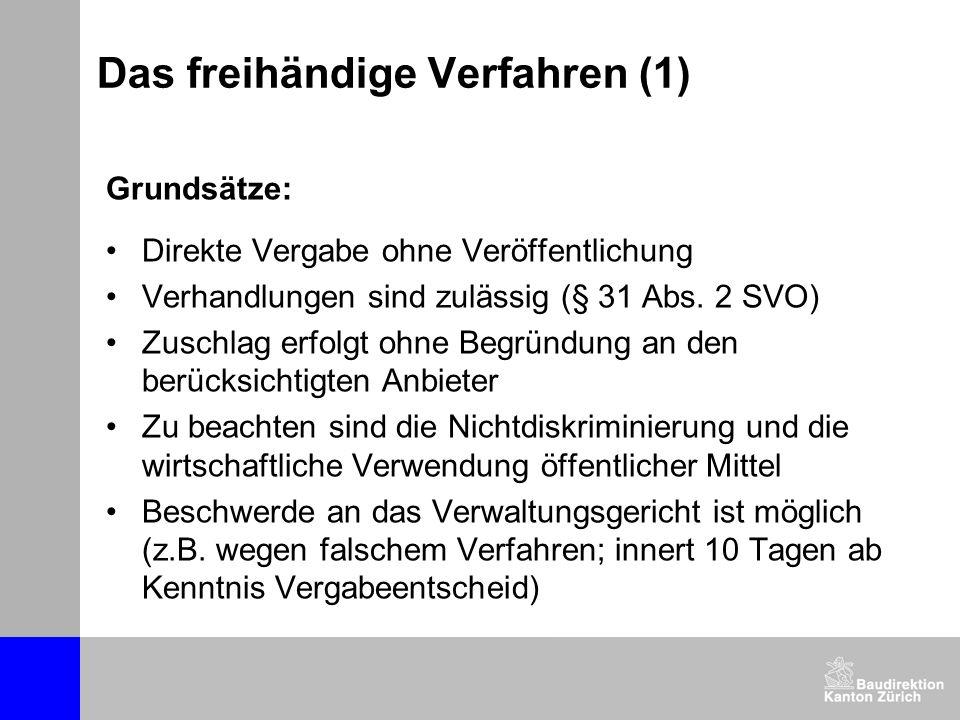 Das freihändige Verfahren (1) Grundsätze: Direkte Vergabe ohne Veröffentlichung Verhandlungen sind zulässig (§ 31 Abs. 2 SVO) Zuschlag erfolgt ohne Be