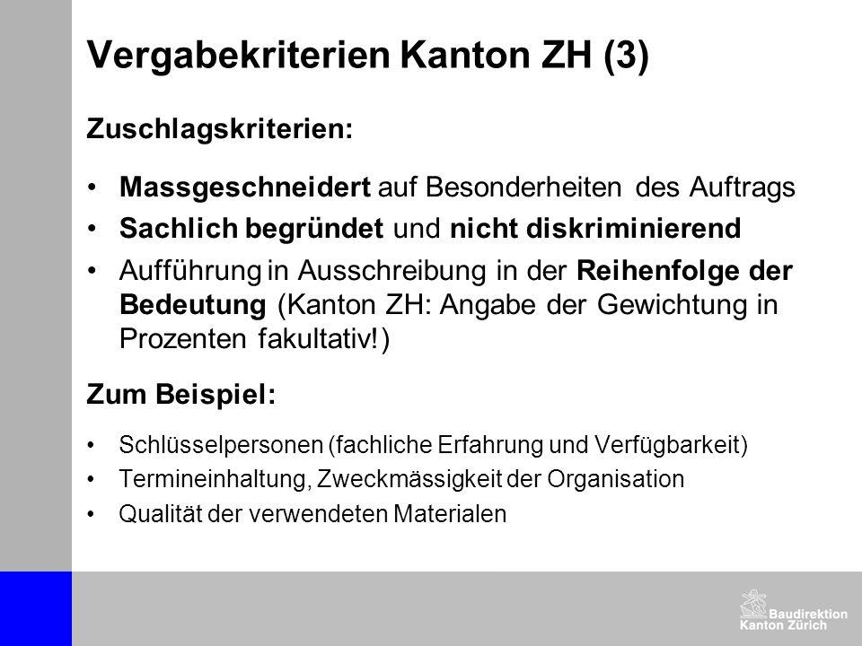Vergabekriterien Kanton ZH (3) Zuschlagskriterien: Massgeschneidert auf Besonderheiten des Auftrags Sachlich begründet und nicht diskriminierend Auffü