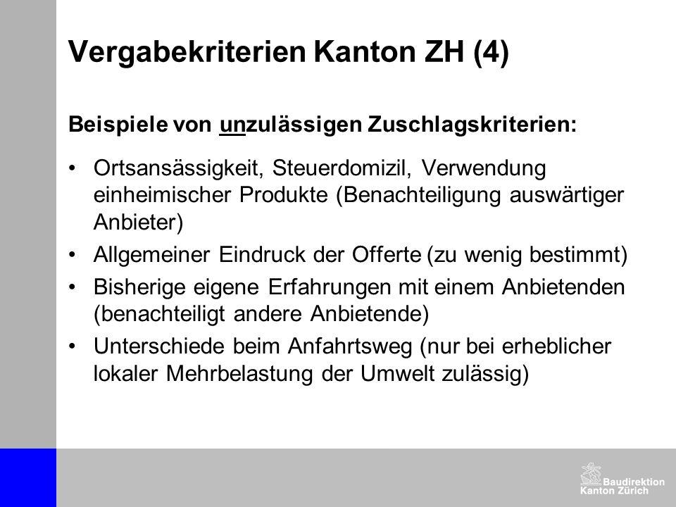Vergabekriterien Kanton ZH (4) Beispiele von unzulässigen Zuschlagskriterien: Ortsansässigkeit, Steuerdomizil, Verwendung einheimischer Produkte (Bena