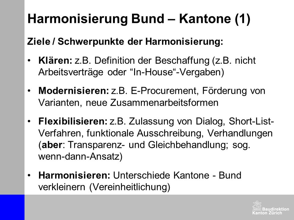 Harmonisierung Bund – Kantone (1) Ziele / Schwerpunkte der Harmonisierung: Klären: z.B. Definition der Beschaffung (z.B. nicht Arbeitsverträge oder In