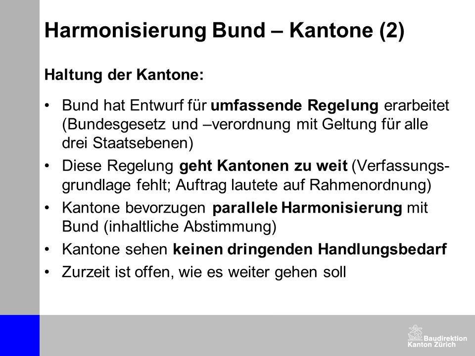 Harmonisierung Bund – Kantone (2) Haltung der Kantone: Bund hat Entwurf für umfassende Regelung erarbeitet (Bundesgesetz und –verordnung mit Geltung f