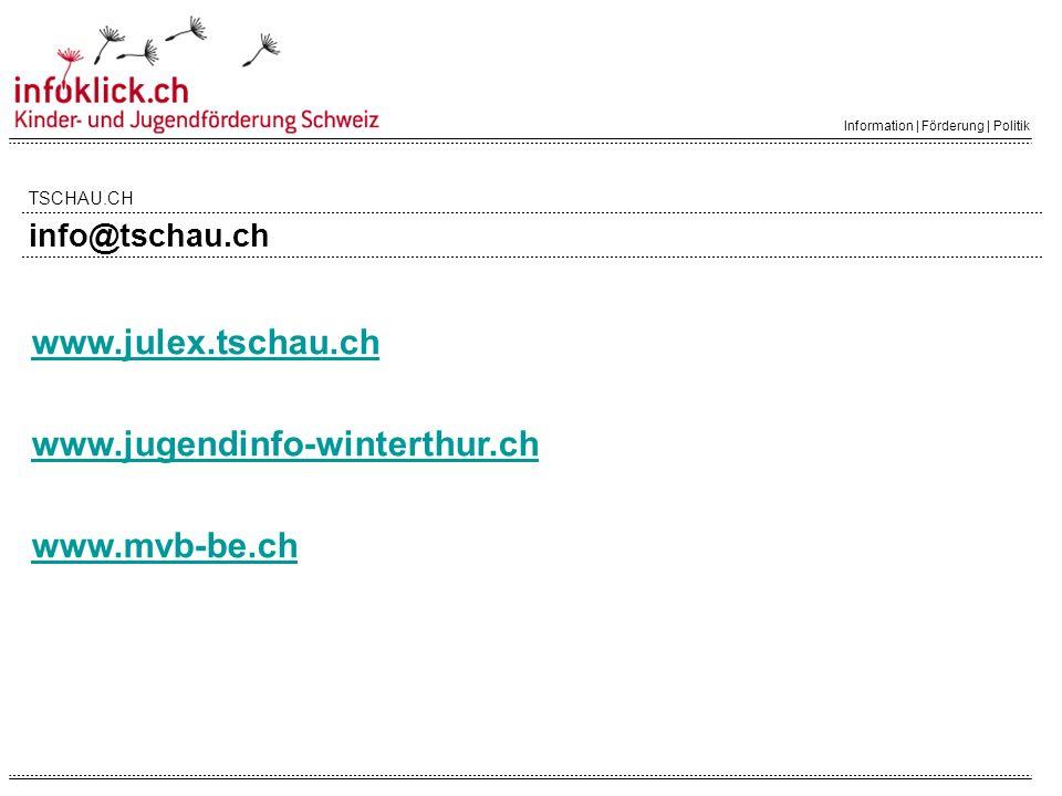 Information | Förderung | Politik www.julex.tschau.ch www.jugendinfo-winterthur.ch www.mvb-be.ch TSCHAU.CH info@tschau.ch