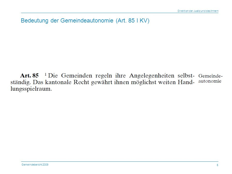 Gemeindebericht 2009 Direktion der Justiz und des Innern 5 Bedeutung der Gemeindeautonomie (Art.