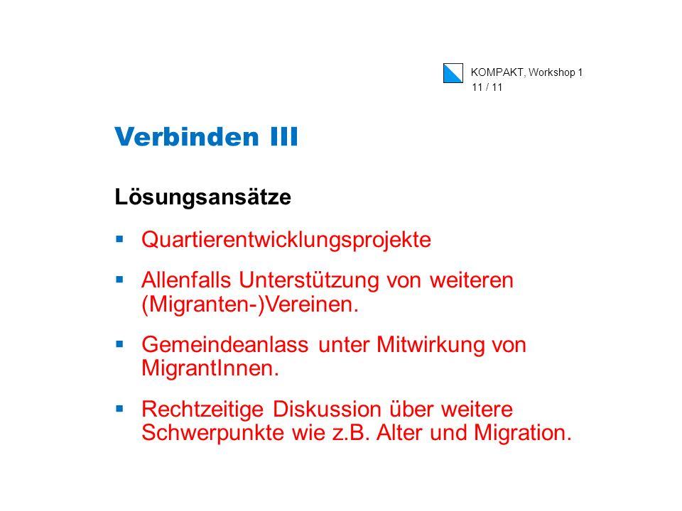 KOMPAKT, Workshop 1 11 / 11 Lösungsansätze Quartierentwicklungsprojekte Allenfalls Unterstützung von weiteren (Migranten-)Vereinen.
