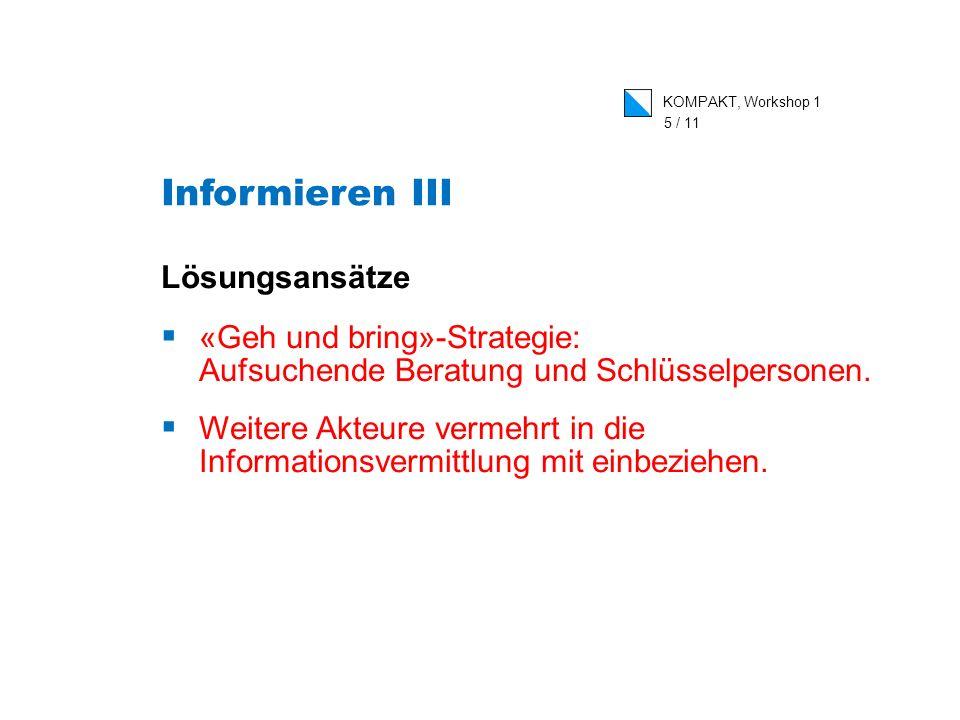 KOMPAKT, Workshop 1 5 / 11 Lösungsansätze «Geh und bring»-Strategie: Aufsuchende Beratung und Schlüsselpersonen.