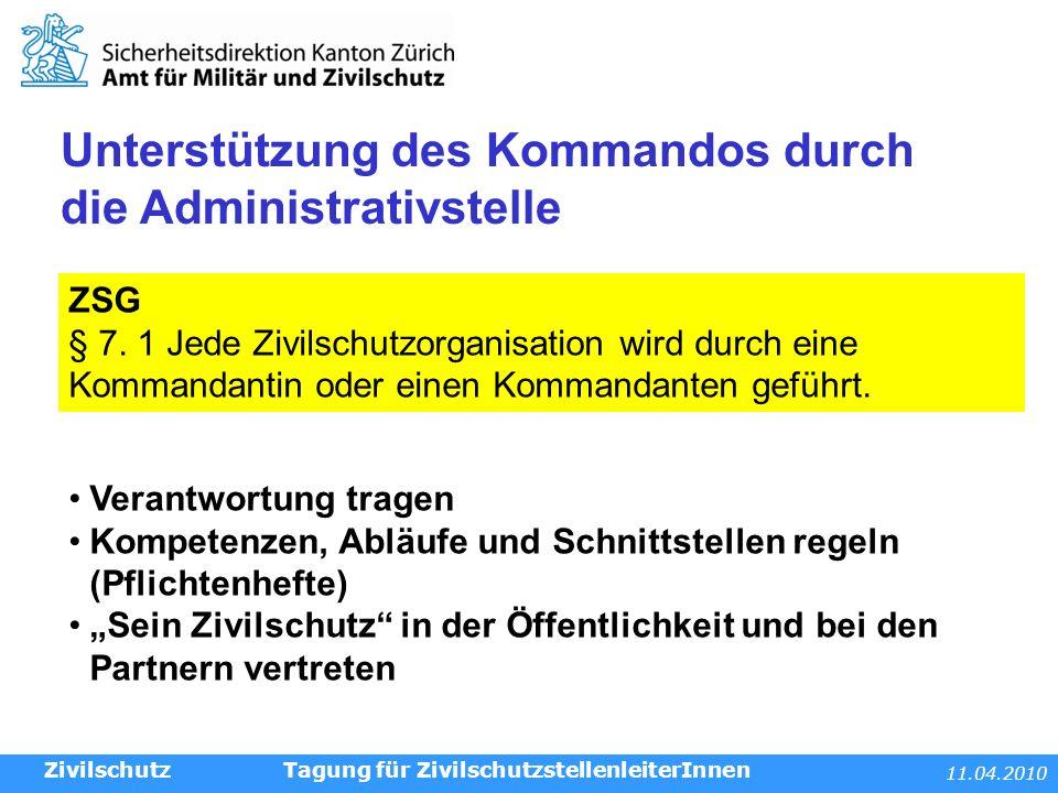 11.04.2010 Tagung für ZivilschutzstellenleiterInnen Unterstützung des Kommandos durch die Administrativstelle Zivilschutz ZSG § 7.